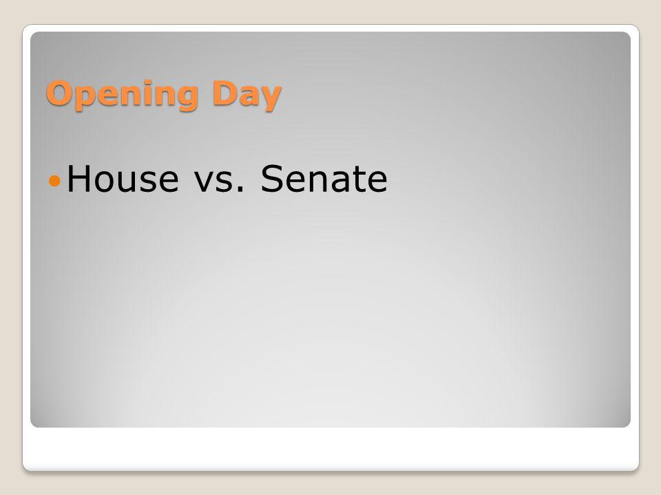 Opening Day House vs. Senate