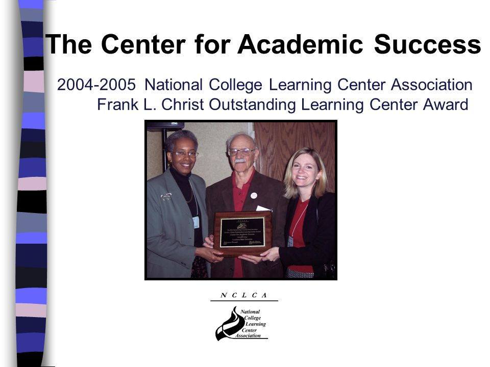2004-2005 National College Learning Center Association Frank L. Christ Outstanding Learning Center Award The Center for Academic Success