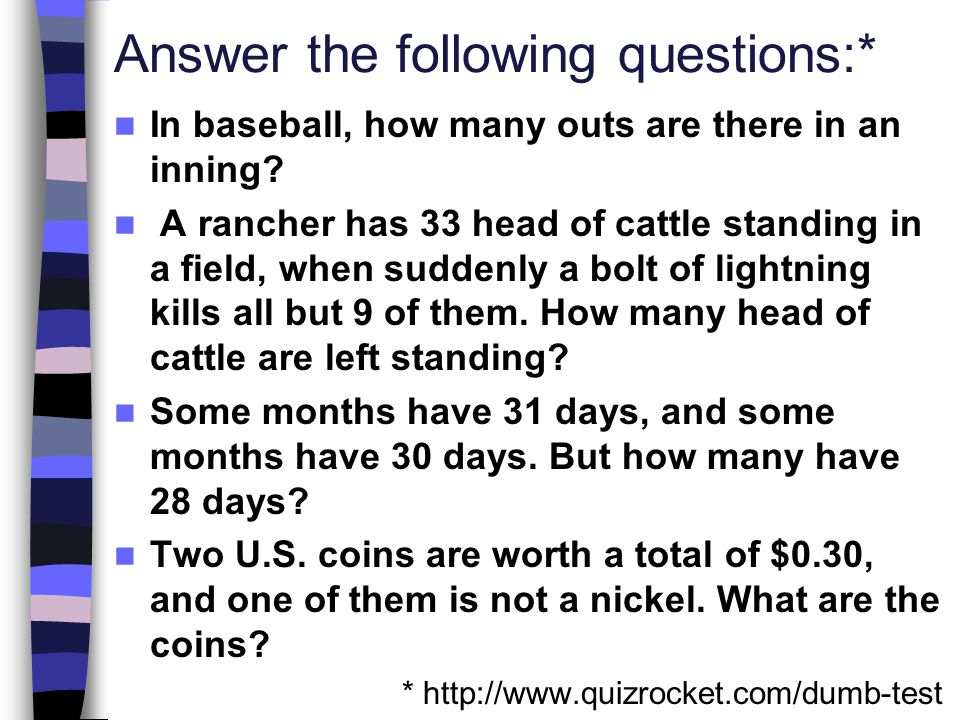 Answer the following questions:* In baseball, how many outs are there in an inning? A rancher has 33 head of cattle standing in a field, when suddenly