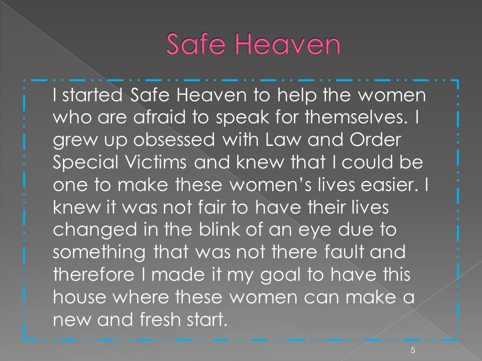 I started Safe Heaven to help the women who are afraid to speak for themselves.