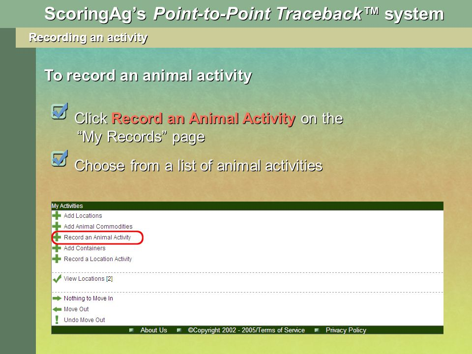 Recording an activity Click Record an Animal Activity on the My Records page Choose from a list of animal activities To record an animal activity ScoringAgs Point-to-Point Traceback system