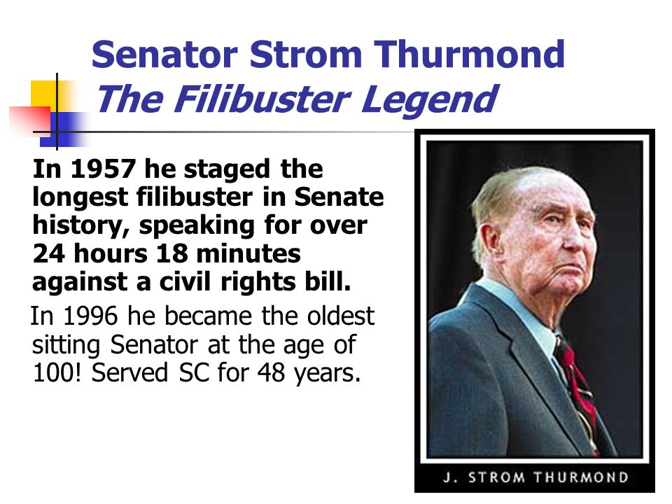 Senator Strom Thurmond The Filibuster Legend In 1957 he staged the longest filibuster in Senate history, speaking for over 24 hours 18 minutes against