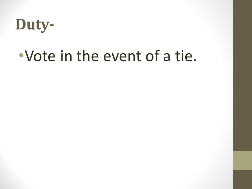 Duty- Vote in the event of a tie.