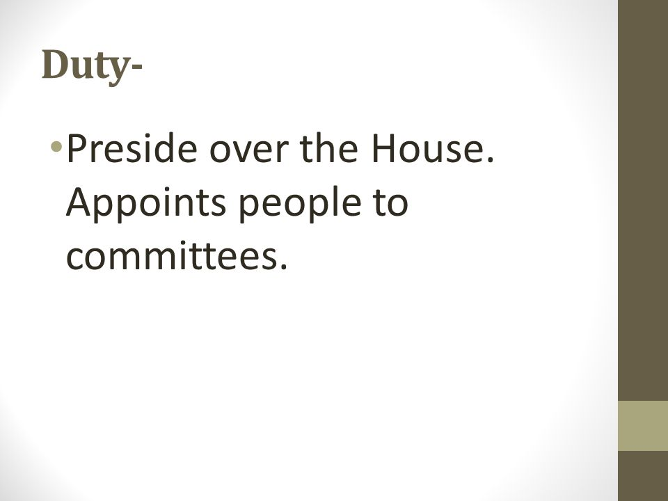 Duty- Preside over the House. Appoints people to committees.