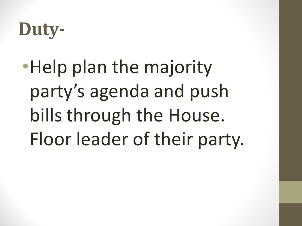 Duty- Help plan the majority partys agenda and push bills through the House.