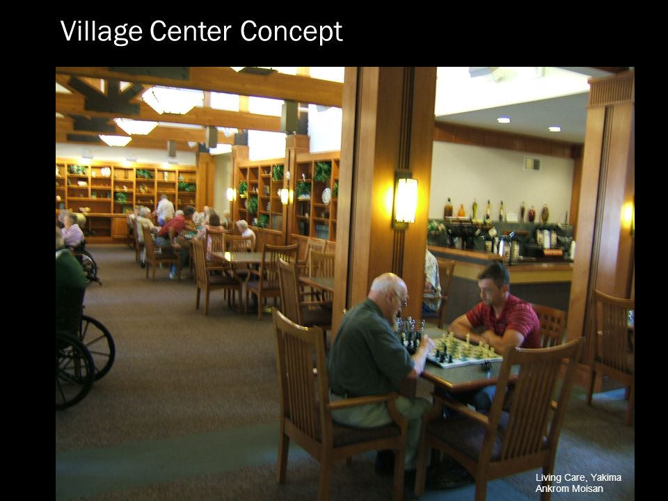 Village Center Concept Village Center Concept Ankrom Moisan Living Care, Yakima Ankrom Moisan Central location Bistro-Café with good food. Great space