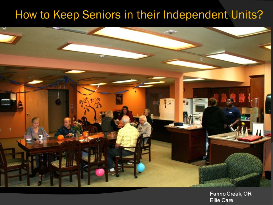 How to Keep Seniors in their Independent Units? Fanno Creak, OR Elite Care