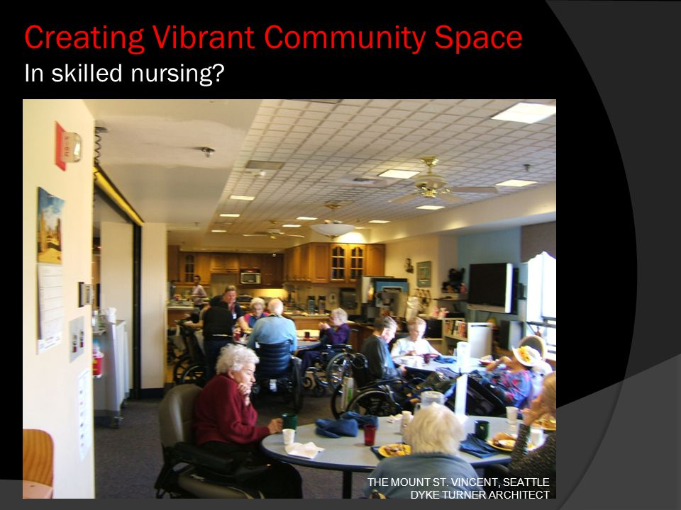 Creating Vibrant Community Space In skilled nursing? THE MOUNT ST. VINCENT, SEATTLE DYKE TURNER ARCHITECT