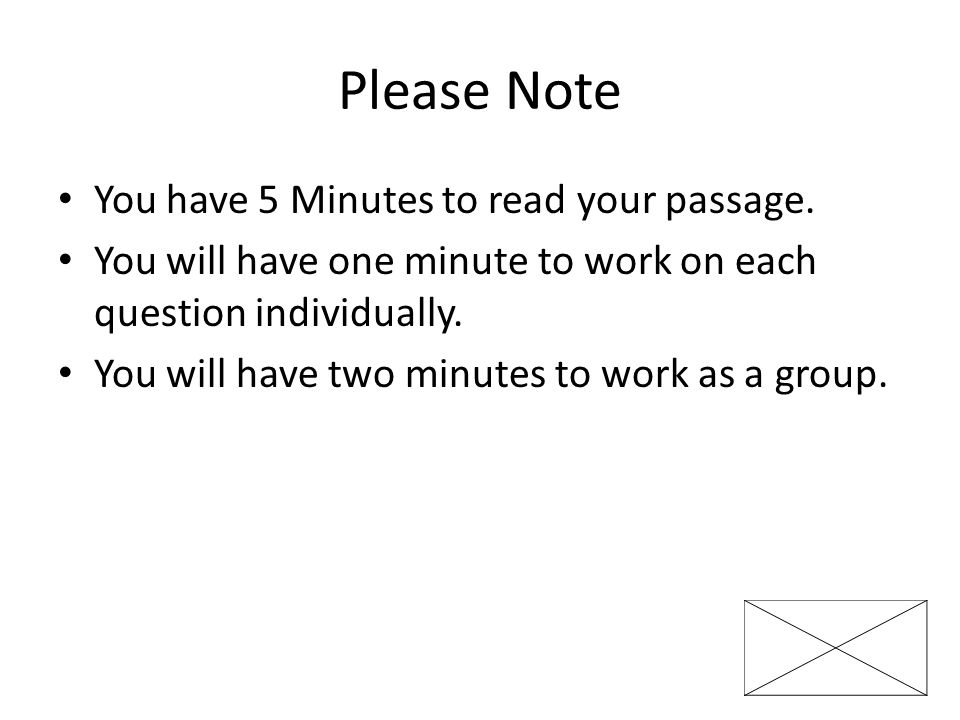 Please Note You have 5 Minutes to read your passage. You will have one minute to work on each question individually. You will have two minutes to work