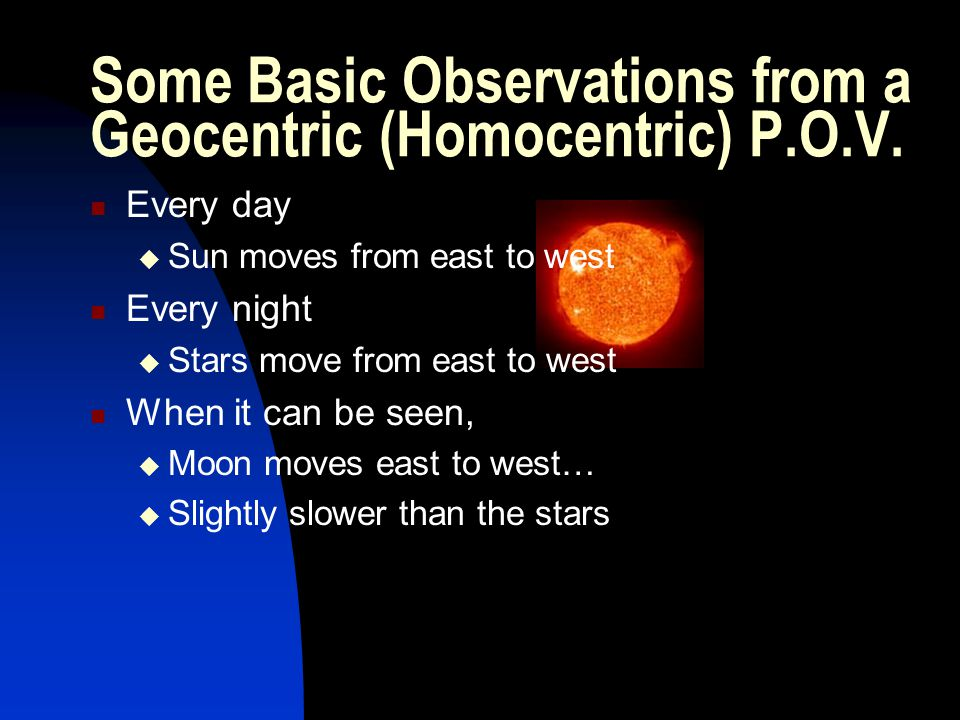 Every day Sun moves from east to west Every night Stars move from east to west When it can be seen, Moon moves east to west… Slightly slower than the