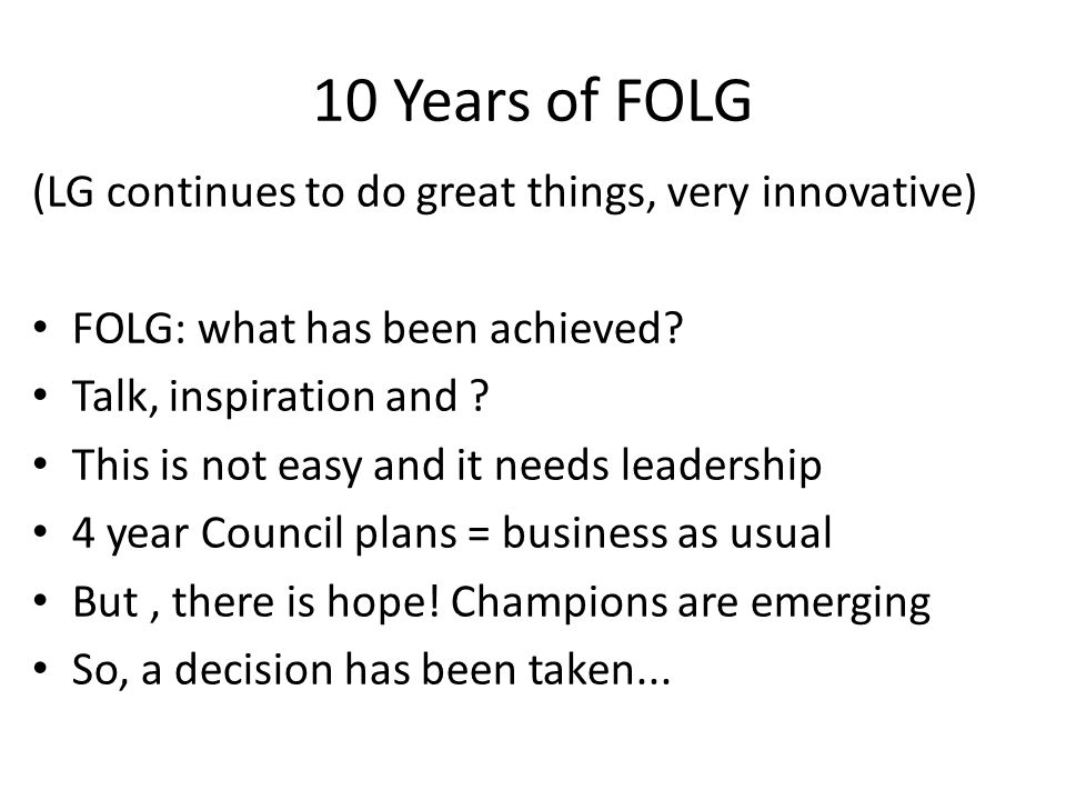 10 Years of FOLG (LG continues to do great things, very innovative) FOLG: what has been achieved.