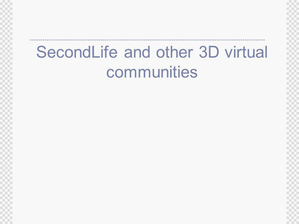 SecondLife and other 3D virtual communities