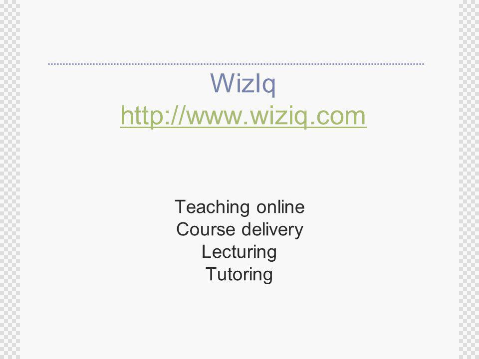 WizIq http://www.wiziq.com http://www.wiziq.com Teaching online Course delivery Lecturing Tutoring