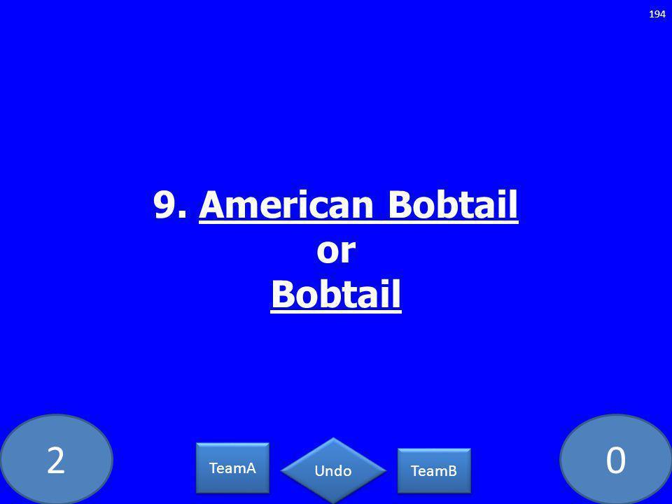 20 9. American Bobtail or Bobtail 194 TeamA TeamB Undo