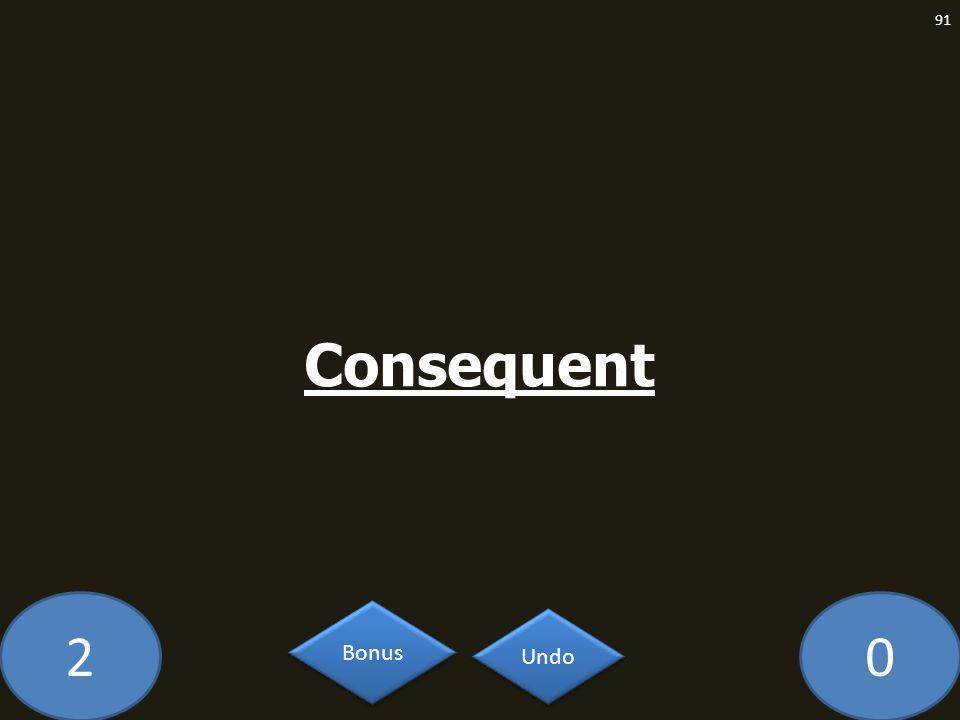 20 Consequent 91 Undo Bonus