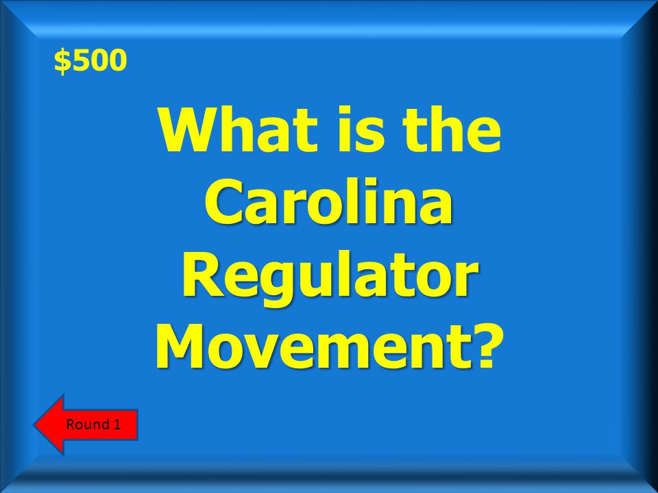 $500 This 1771 revolt in North Carolina was another west vs. east struggle. ScoreboardAnswer