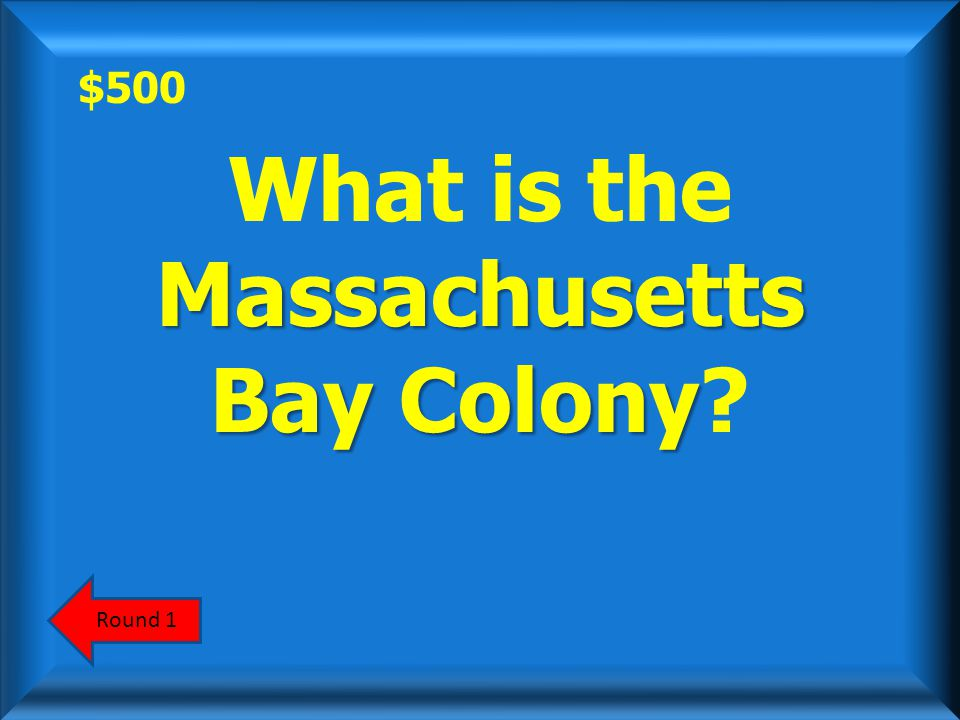 $500 This was the largest and most influential colony in New England. ScoreboardAnswer