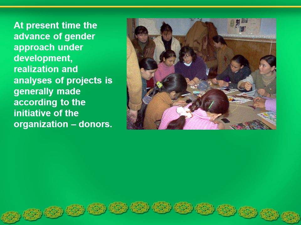 At present time the advance of gender approach under development, realization and analyses of projects is generally made according to the initiative o