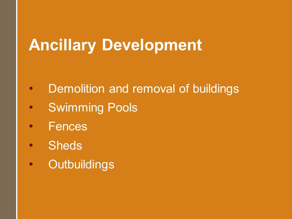 Ancillary Development Demolition and removal of buildings Swimming Pools Fences Sheds Outbuildings