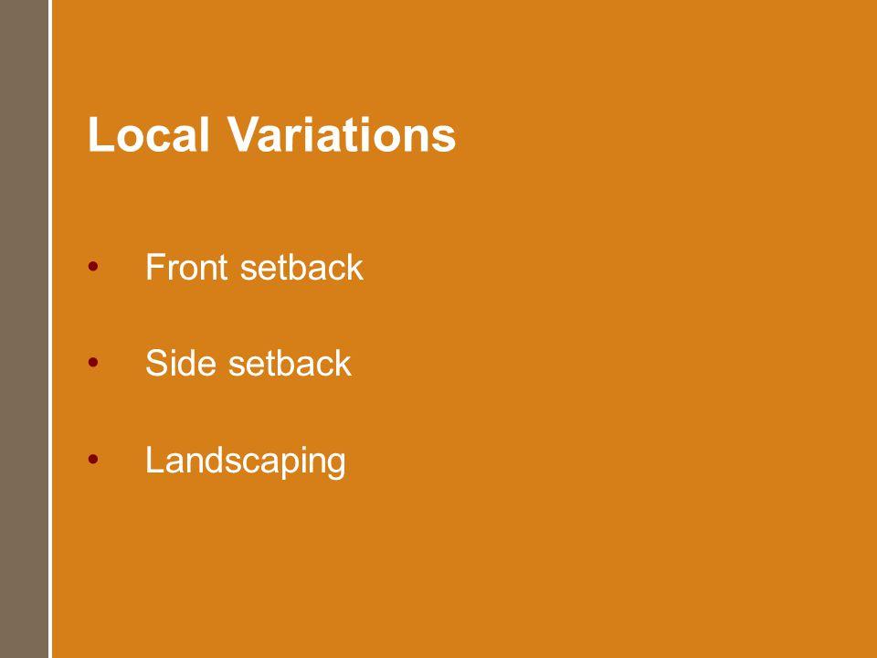 Local Variations Front setback Side setback Landscaping