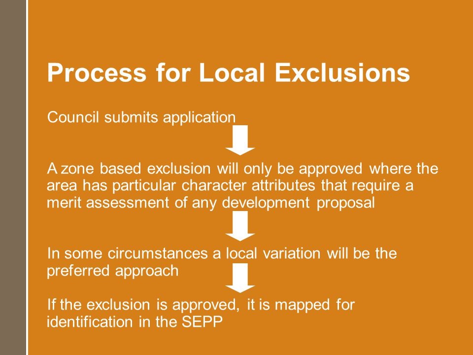 Process for Local Exclusions Council submits application A zone based exclusion will only be approved where the area has particular character attribut