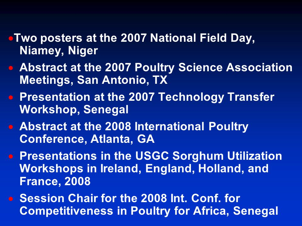 Two posters at the 2007 National Field Day, Niamey, Niger Abstract at the 2007 Poultry Science Association Meetings, San Antonio, TX Presentation at t