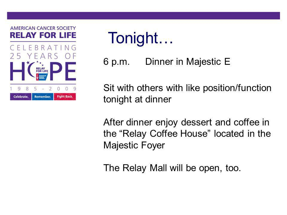 Tonight… 6 p.m. Dinner in Majestic E Sit with others with like position/function tonight at dinner After dinner enjoy dessert and coffee in the Relay