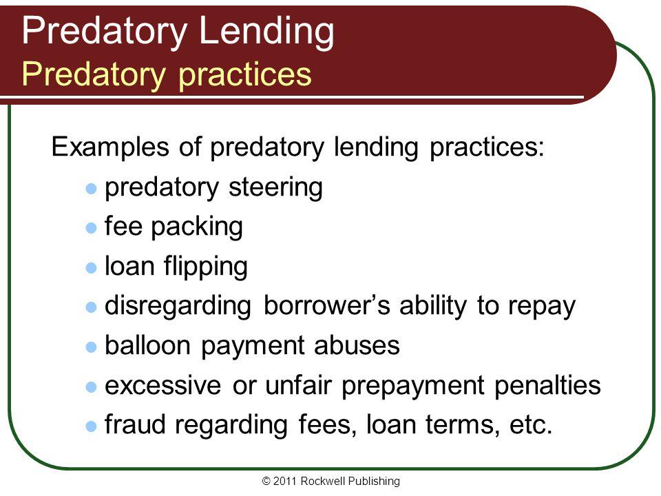Predatory Lending Predatory practices Examples of predatory lending practices: predatory steering fee packing loan flipping disregarding borrowers abi