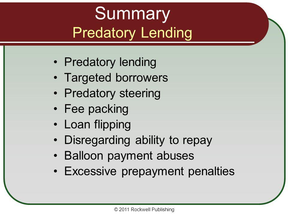 Summary Predatory Lending Predatory lending Targeted borrowers Predatory steering Fee packing Loan flipping Disregarding ability to repay Balloon paym