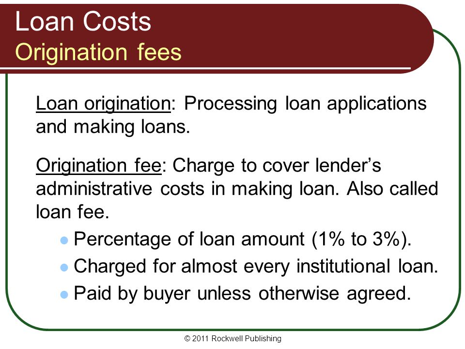 Loan Costs Origination fees Loan origination: Processing loan applications and making loans. Origination fee: Charge to cover lenders administrative c