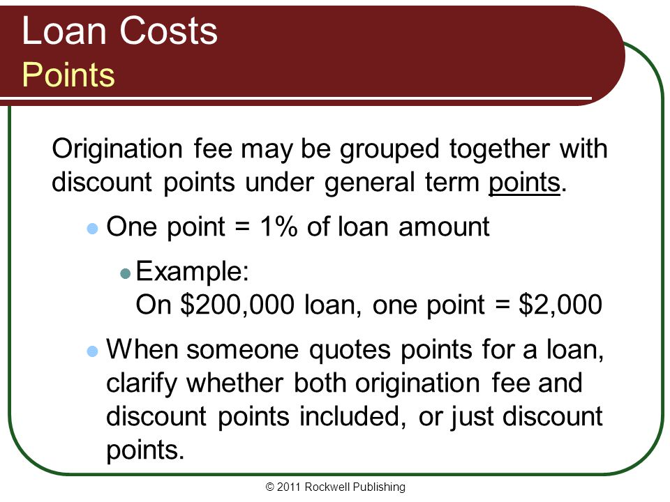 Loan Costs Points Origination fee may be grouped together with discount points under general term points. One point = 1% of loan amount Example: On $2