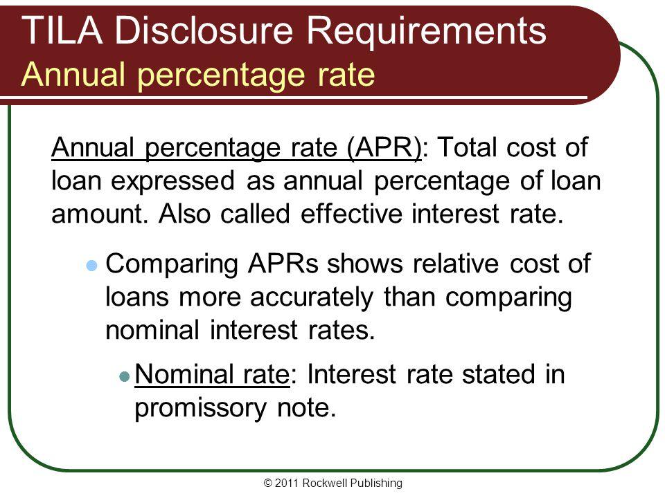 TILA Disclosure Requirements Annual percentage rate Annual percentage rate (APR): Total cost of loan expressed as annual percentage of loan amount. Al