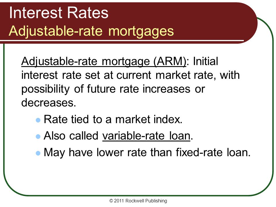 Interest Rates Adjustable-rate mortgages Adjustable-rate mortgage (ARM): Initial interest rate set at current market rate, with possibility of future