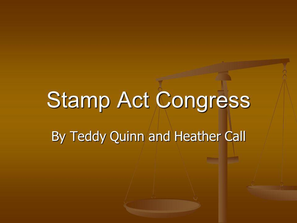 Stamp Act Congress By Teddy Quinn and Heather Call