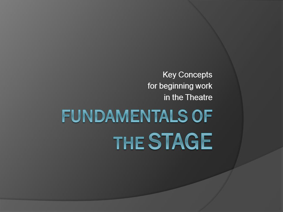 Key Concepts for beginning work in the Theatre