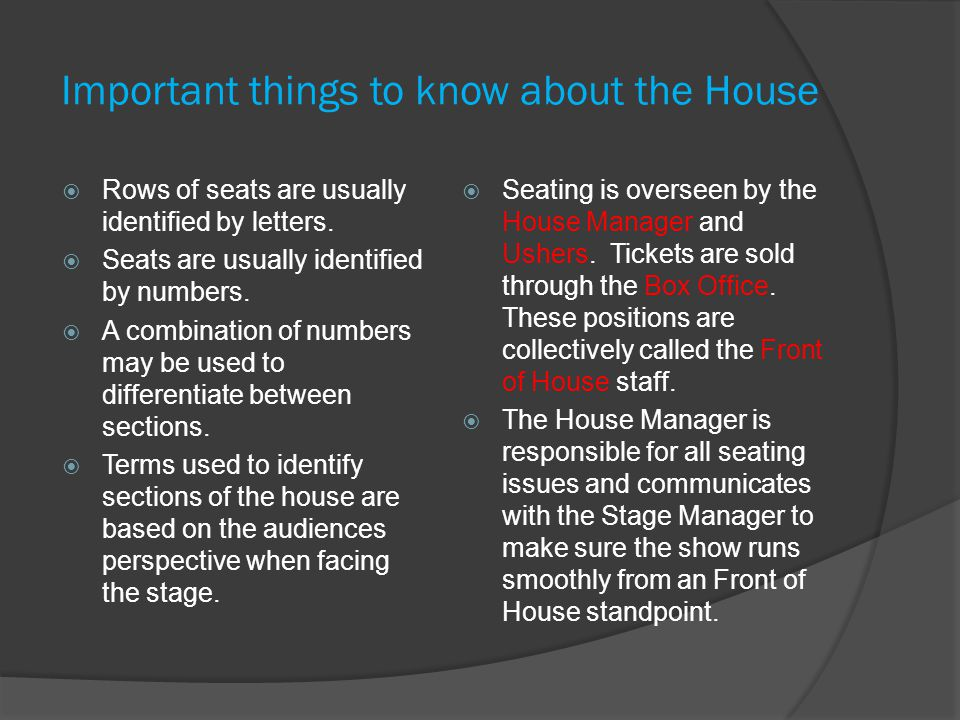 Important things to know about the House Rows of seats are usually identified by letters.
