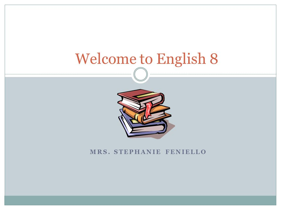 MRS. STEPHANIE FENIELLO Welcome to English 8