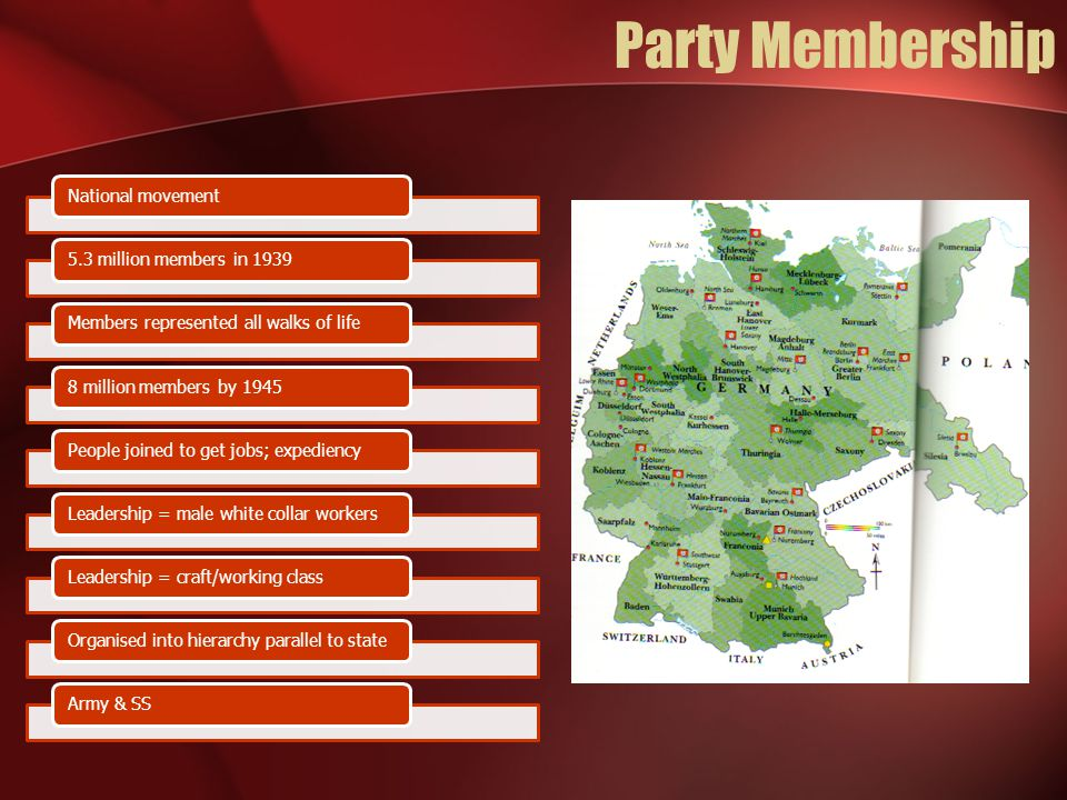 Party Membership National movement5.3 million members in 1939Members represented all walks of life8 million members by 1945People joined to get jobs;