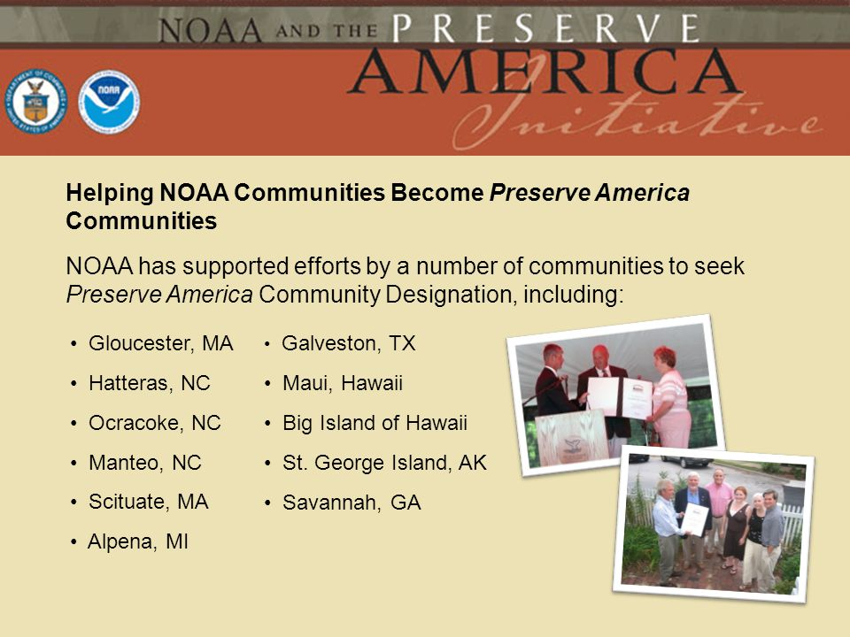 Helping NOAA Communities Become Preserve America Communities NOAA has supported efforts by a number of communities to seek Preserve America Community