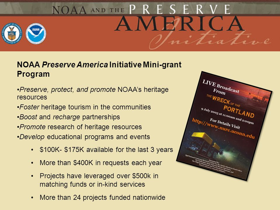NOAA Preserve America Initiative Mini-grant Program Preserve, protect, and promote NOAAs heritage resources Foster heritage tourism in the communities