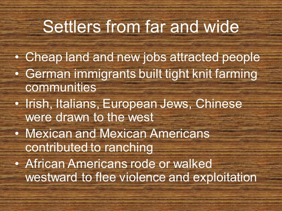 Settlers from far and wide Cheap land and new jobs attracted people German immigrants built tight knit farming communities Irish, Italians, European J