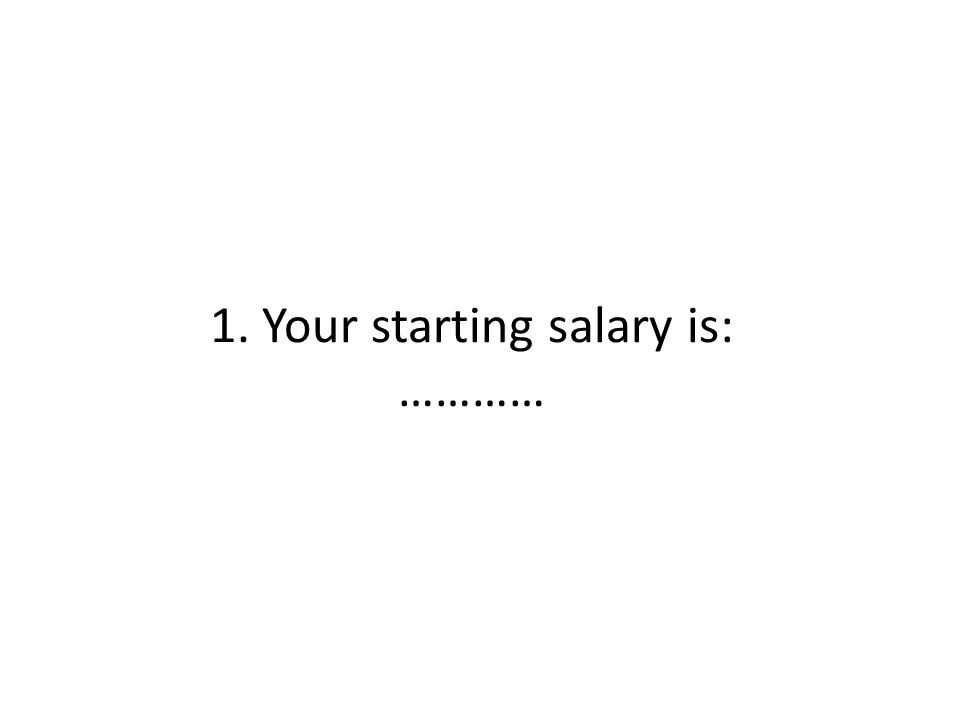 1. Your starting salary is: …………