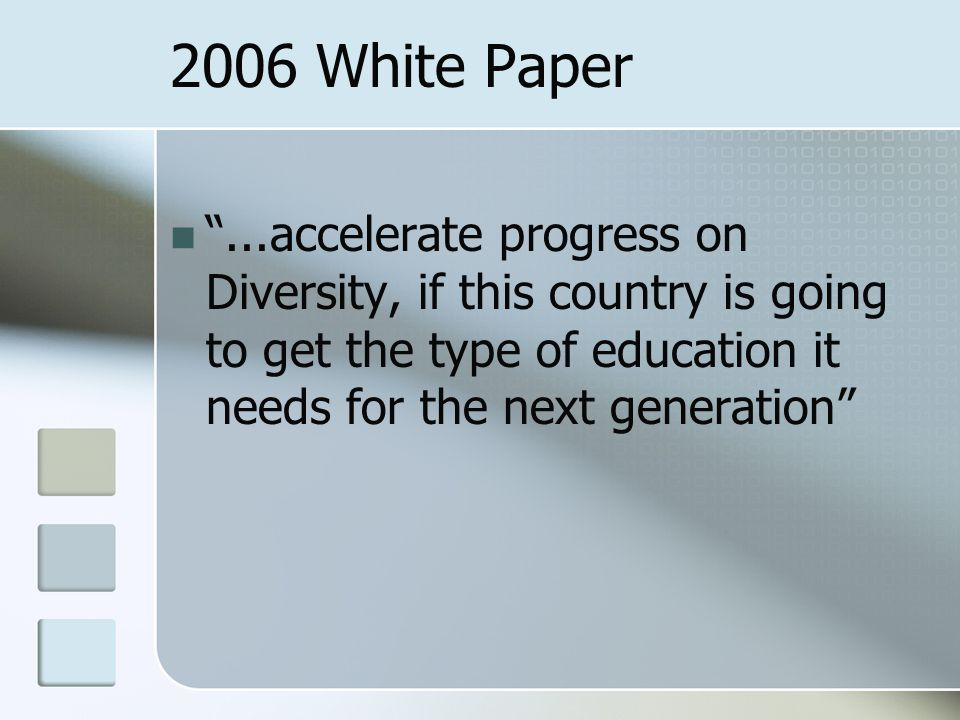 2006 White Paper...accelerate progress on Diversity, if this country is going to get the type of education it needs for the next generation