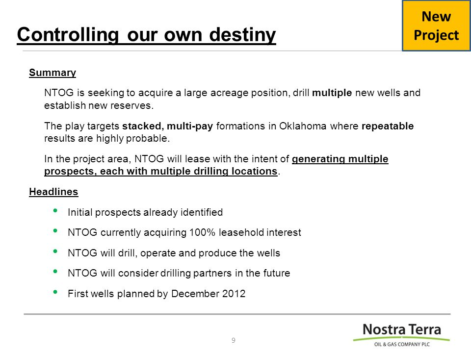 Controlling our own destiny Summary NTOG is seeking to acquire a large acreage position, drill multiple new wells and establish new reserves.