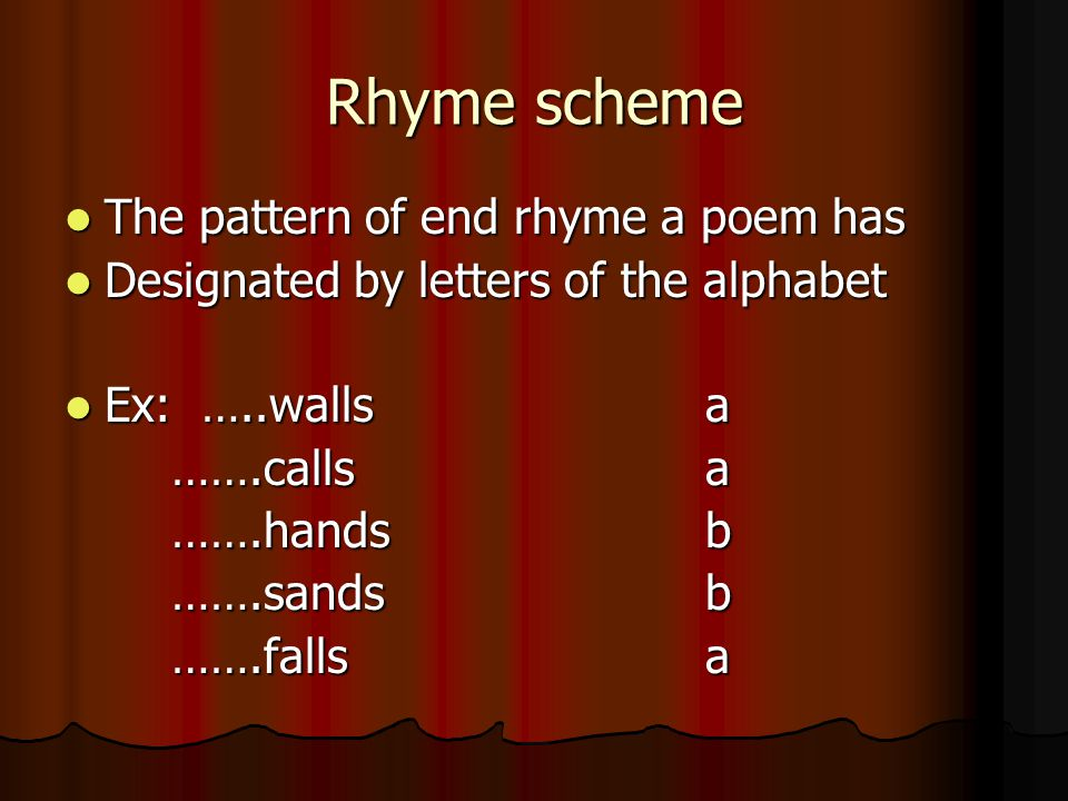 Rhyme scheme The pattern of end rhyme a poem has The pattern of end rhyme a poem has Designated by letters of the alphabet Designated by letters of th