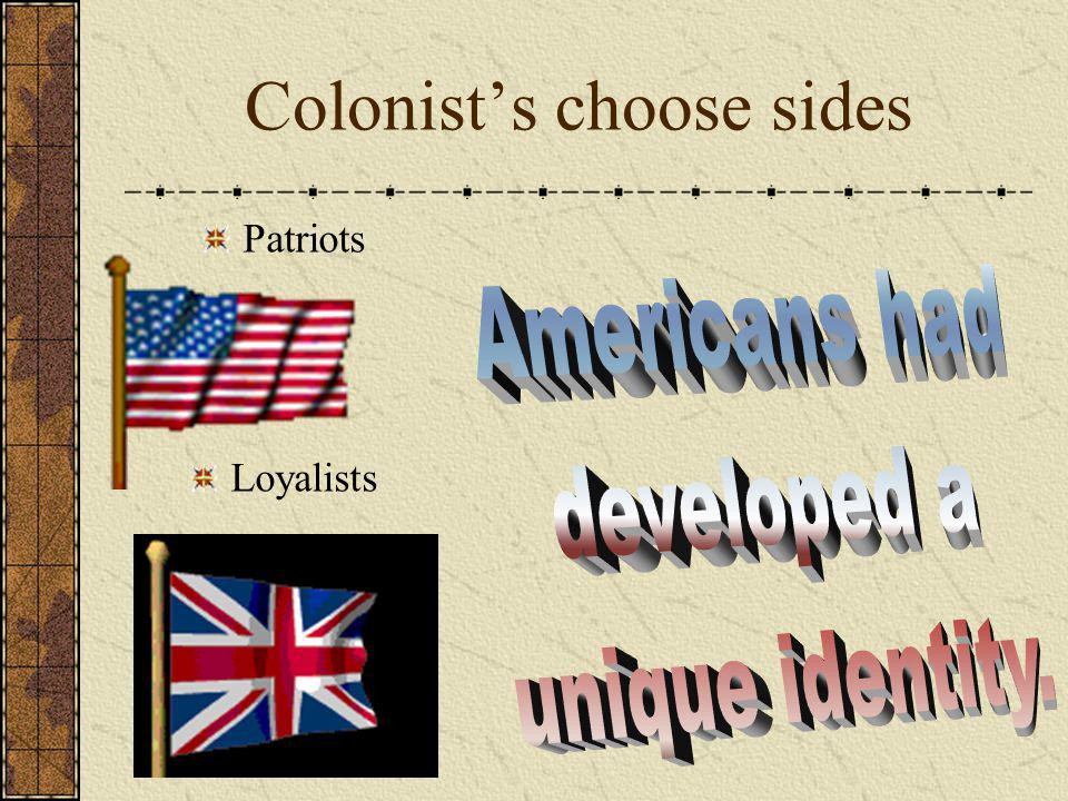 Colonists choose sides Patriots Loyalists