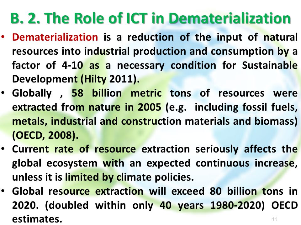 B. 2. The Role of ICT in Dematerialization Dematerialization is a reduction of the input of natural resources into industrial production and consumpti