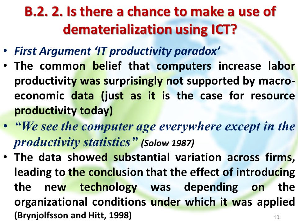B.2. 2. Is there a chance to make a use of dematerialization using ICT? First Argument IT productivity paradox The common belief that computers increa