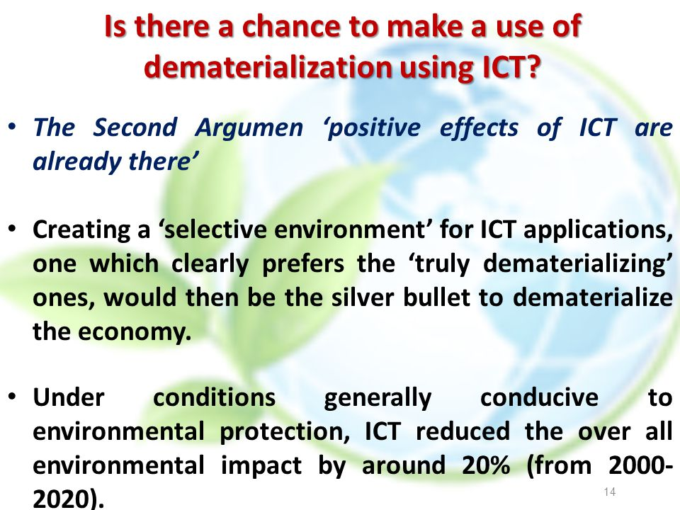 Is there a chance to make a use of dematerialization using ICT? The Second Argumen positive effects of ICT are already there Creating a selective envi