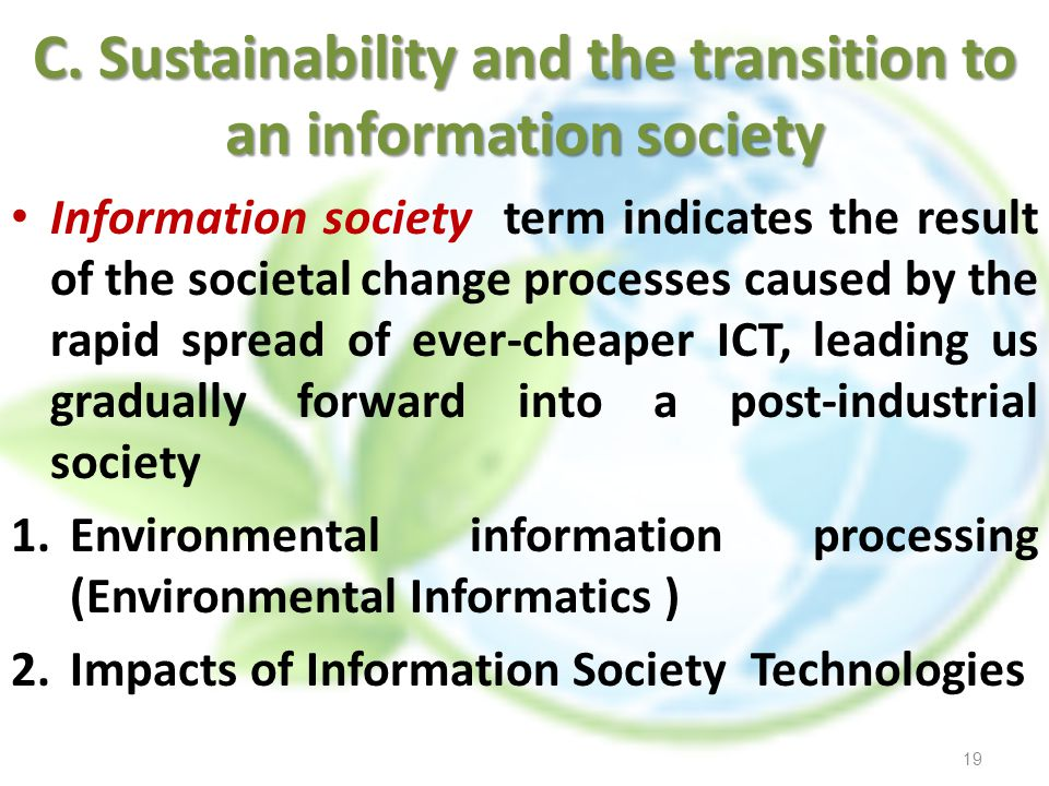 C. Sustainability and the transition to an information society Information society term indicates the result of the societal change processes caused b
